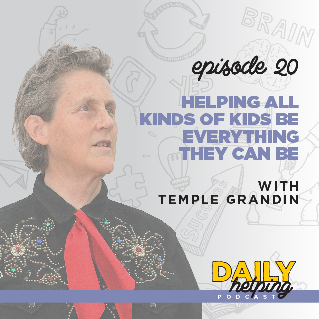 Ep. 20: Helping ALL Kinds of Kids Be Everything They Can Be  | with Temple Grandin