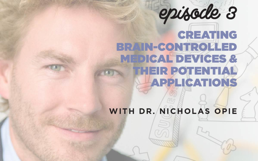Ep. 3: Creating Brain-Controlled Medical Devices & Their Potential Applications | with Dr. Nicholas Opie