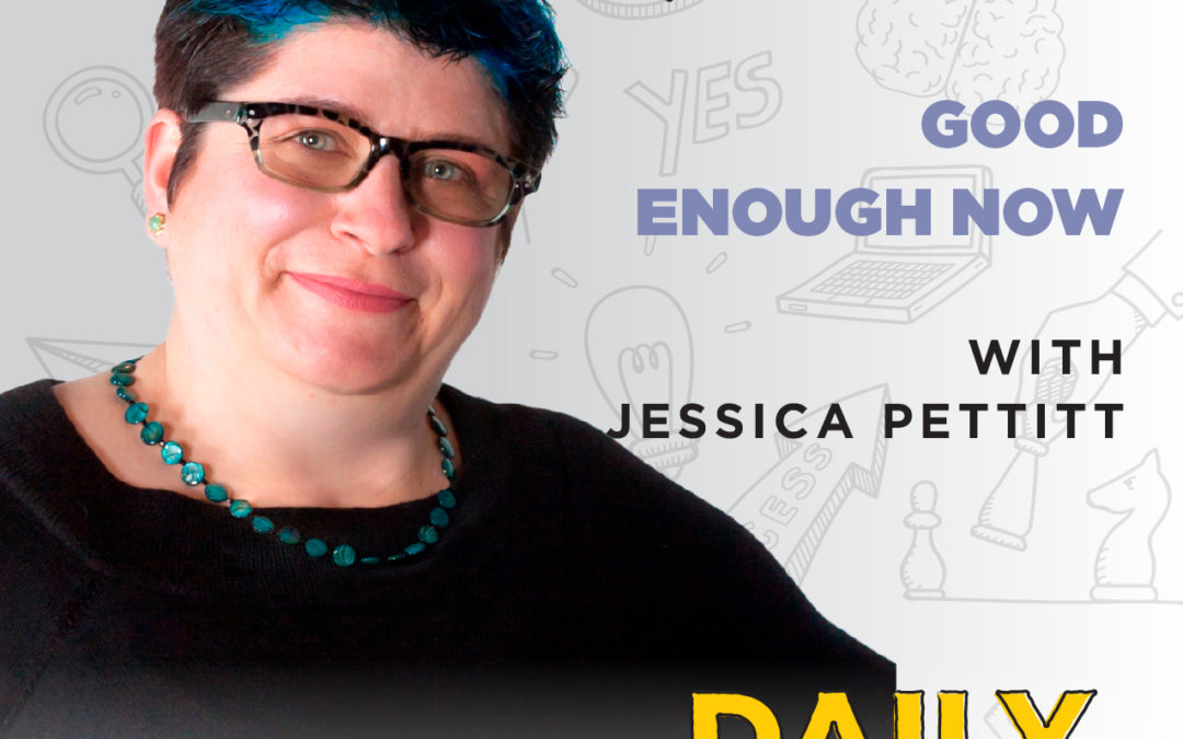 Ep. 70: Good Enough Now | with Jessica Pettitt