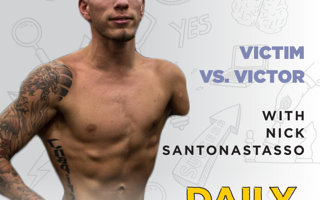 Ep. 78: Victim vs. Victor | with Nick Santonastasso