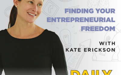 Ep. 080: Finding Your Entrepreneurial Freedom | with Kate Erickson