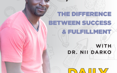 Ep. 92: The Difference Between Success & Fulfillment | with Dr. Nii Darko