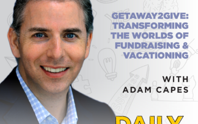 Ep. 96: Getaway2Give: Transforming the Worlds of Fundraising & Vacationing | with Adam Capes