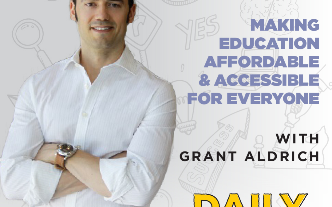Ep. 111: Making Education Affordable & Accessible For Everyone | with Grant Aldrich