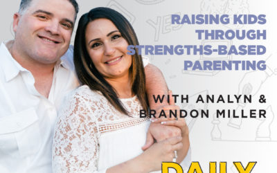 118: Raising Kids Through Strengths-Based Parenting | with Analyn & Brandon Miller