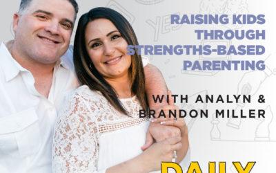 118: Raising Kids Through Strengths-Based Parenting | with Analyn & Brandon Miller