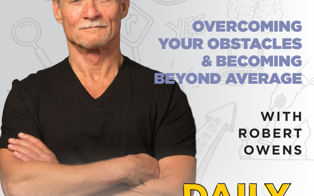 Ep. 122: Overcoming Your Obstacles & Becoming Beyond Average | with Robert Owens
