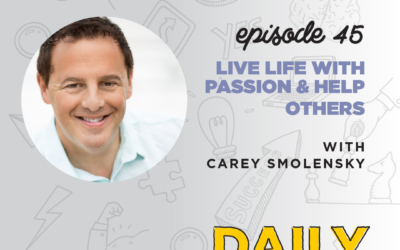 Ep. 45: Live Life with Passion & Help Others | with Carey Smolensky