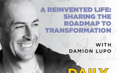 Ep. 61 – A Reinvented Life: Sharing the Roadmap to Transformation | with Damion Lupo