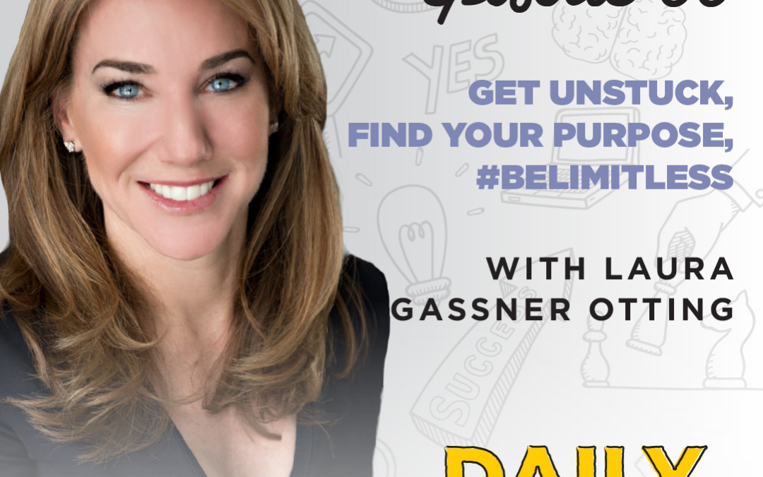 Ep. 99: Get Unstuck, Find Your Purpose, #BeLimitless   with Laura Gassner Otting