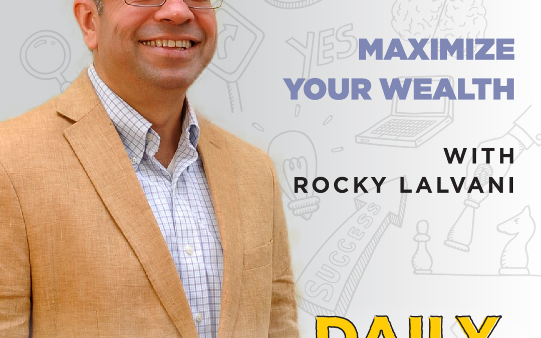 Ep. 073: Maximize Your Wealth | with Rocky Lalvani