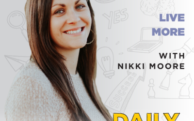Ep. 082: Live More | with Nikki Moore