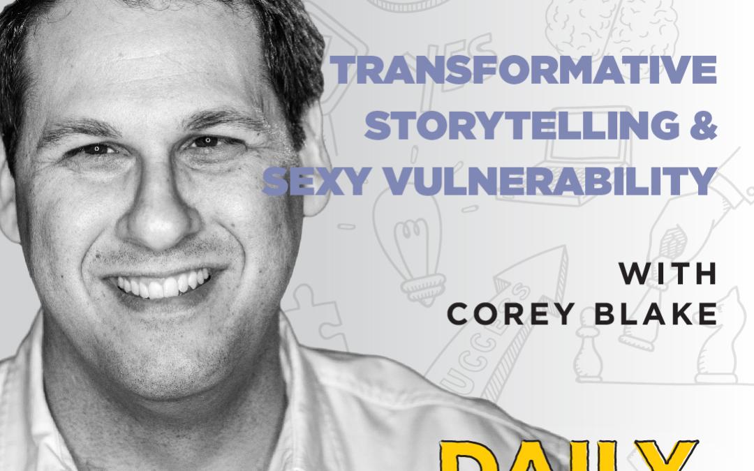 Ep. 088: Transformative Storytelling & Sexy Vulnerability | with Corey Blake