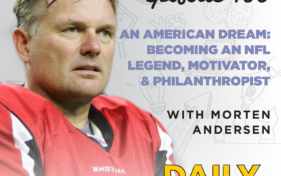 Ep. 100: An American Dream: Becoming an NFL Legend, Motivator, & Philanthropist | with Morten Andersen