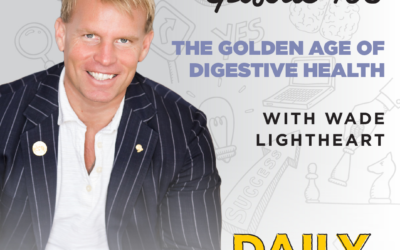 Ep. 103: The Golden Age of Digestive Health | with Wade Lightheart
