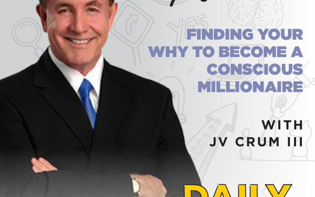 Ep.109: Finding Your Why to Become a Conscious Millionaire | with JV Crum III