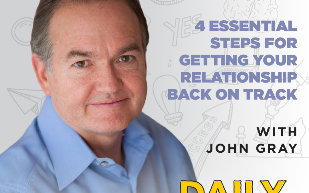 Ep. 124: 4 Essential Steps for Getting Your Relationship Back on Track | with John Gray