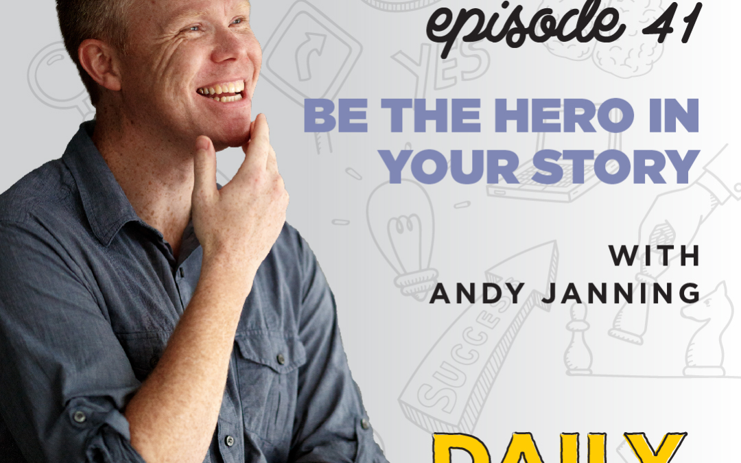 Ep. 41: Be the Hero in Your Story | with Andy Janning