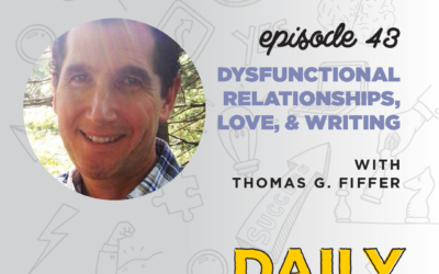 Ep. 43: Dysfunctional Relationships, Love, & Writing | with Thomas G. Fiffer