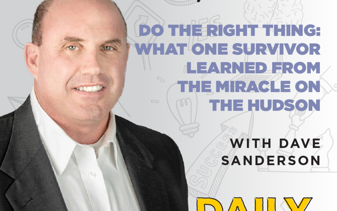Ep. 44: Do the Right Thing: What One Survivor Learned from The Miracle on the Hudson | with Dave Sanderson