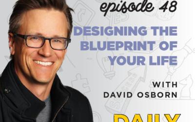 Ep. 48: Designing the Blueprint of Your Life | with David Osborn