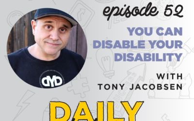 Ep. 52: You Can Disable Your Disability | with Tony Jacobsen