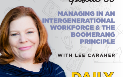 Ep. 59: Managing in an Intergenerational Workforce & The Boomerang Principle | with Lee Caraher