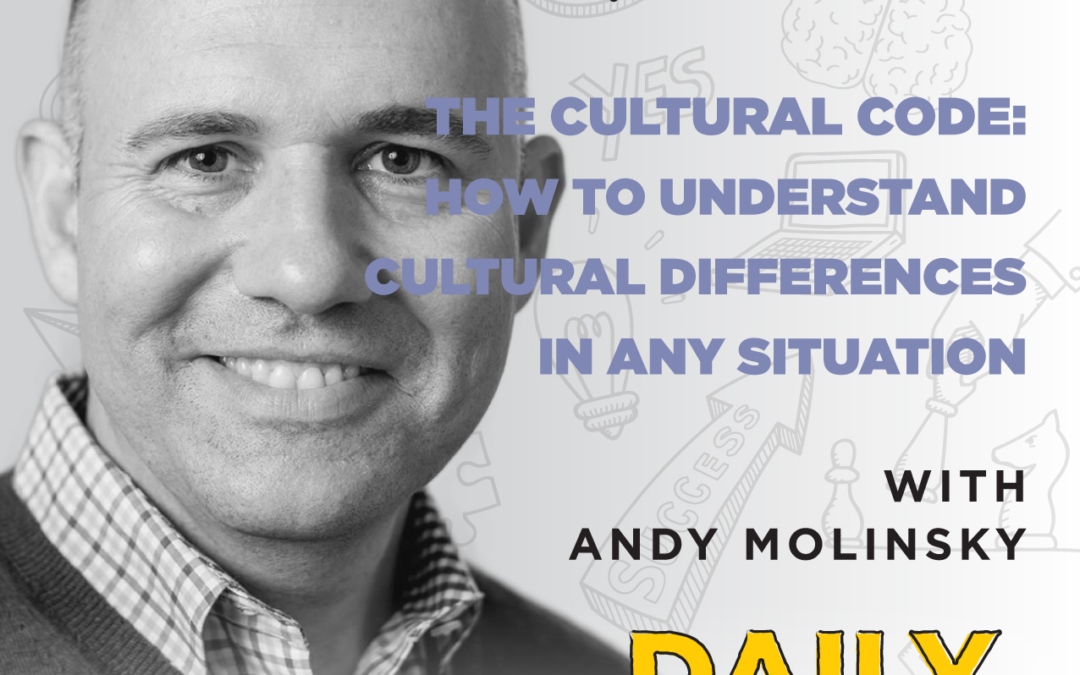 Ep. 64: The Cultural Code: How to Understand Cultural Differences in Any Situation   with Andy Molinsky