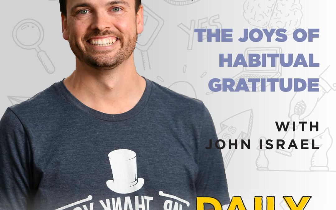 Ep. 66: The Joys Of Habitual Gratitude | with John Israel