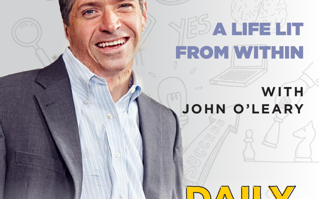 Ep. 75: A Life Lit From Within | with John O'Leary