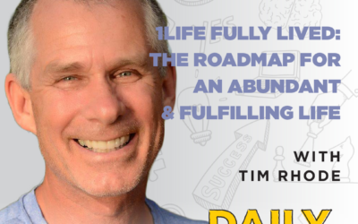 Ep. 89: 1Life Fully Lived: The Roadmap for an Abundant & Fulfilling Life | with Tim Rhode