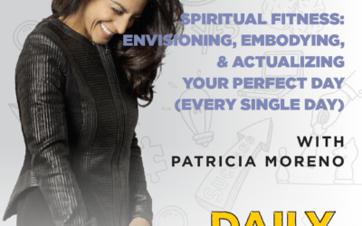 Ep. 95: Spiritual Fitness: Envisioning, Embodying, & Actualizing Your Perfect Day (Every Single Day) | with Patricia Moreno