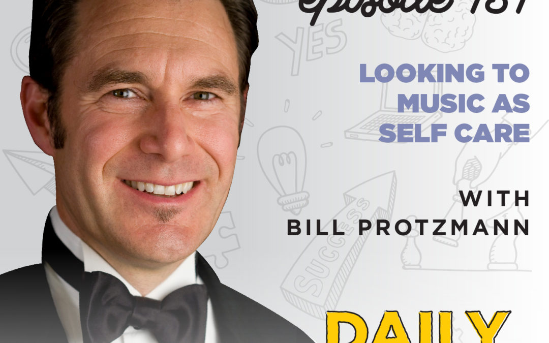 131: Looking To Music As Self Care | with Bill Protzmann
