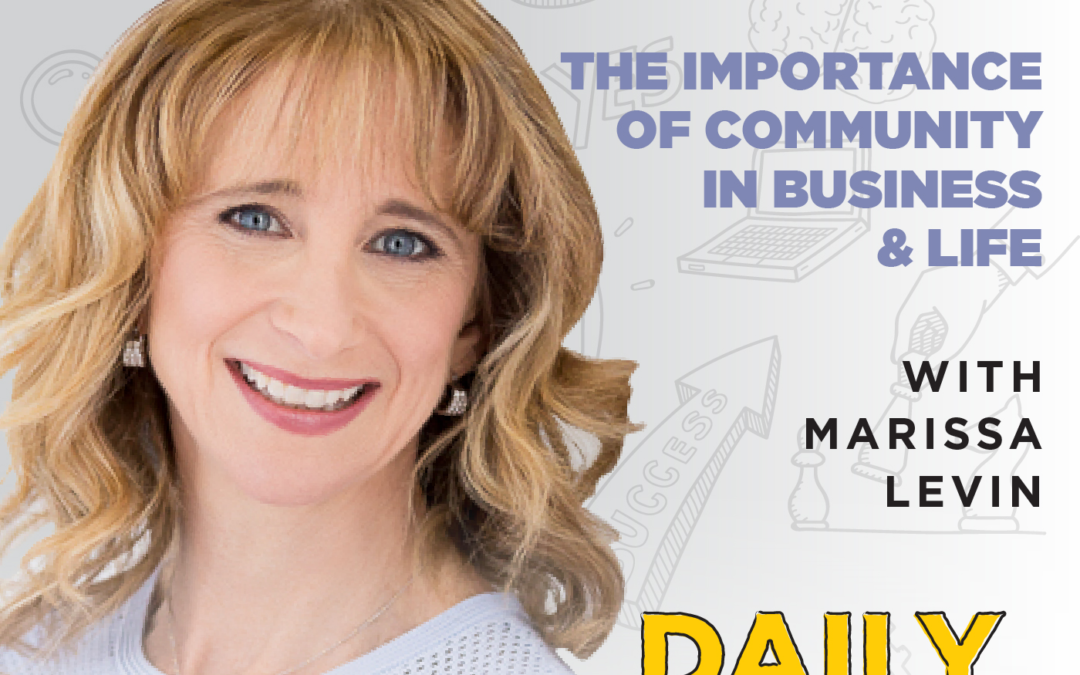 Ep. 132: The Importance of Community in Business & Life | with Marissa Levin