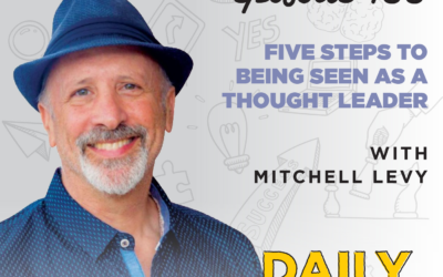 Ep. 133: Five Steps to Being Seen as a Thought Leader | with Mitchell Levy