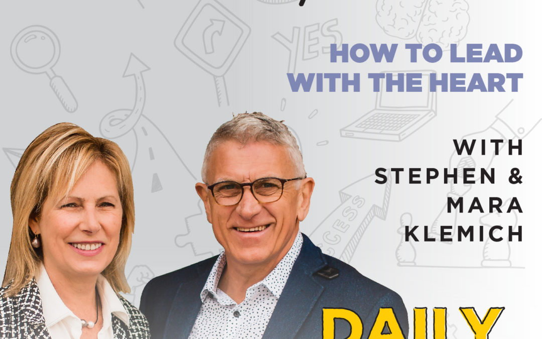 136. How to Lead With the Heart | with Stephen & Mara Klemich