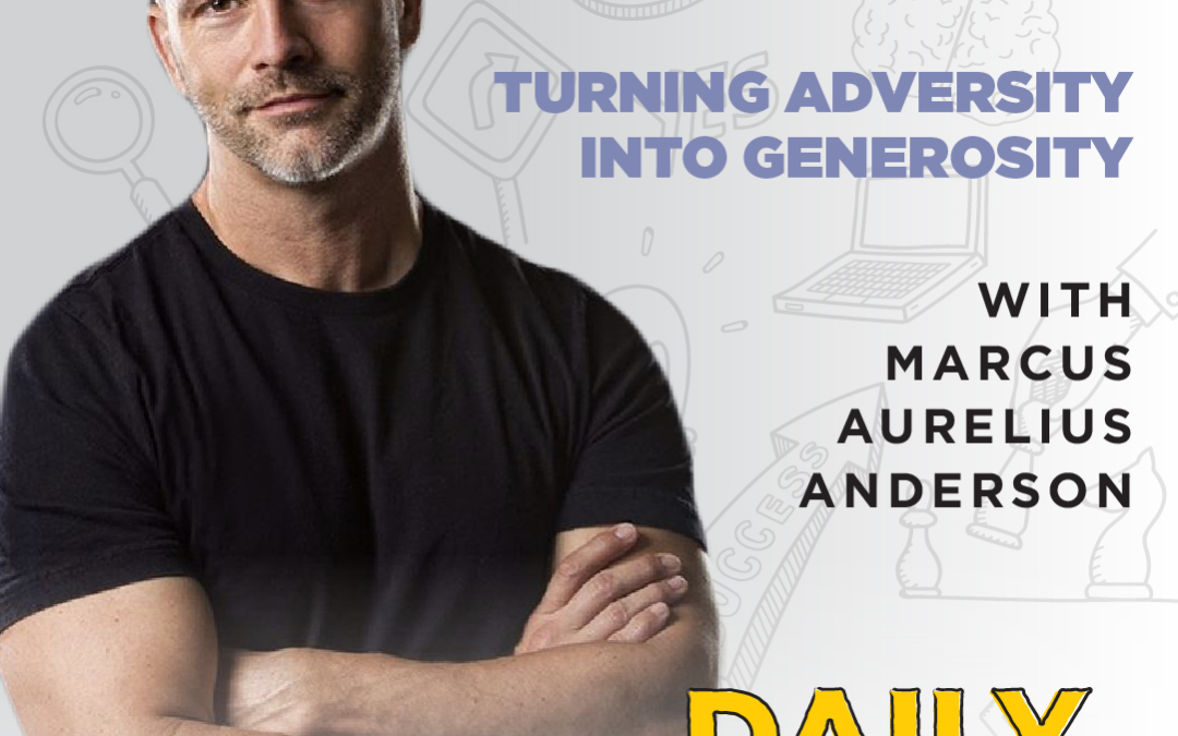 Ep. 110: Turning Adversity Into Generosity | with Marcus Aurelius Anderson