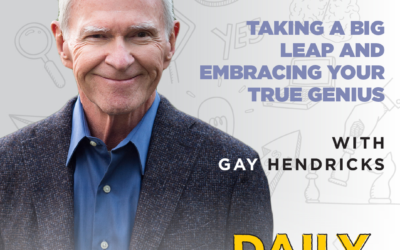 Ep. 119: Taking a Big Leap and Embracing Your True Genius | with Gay Hendricks