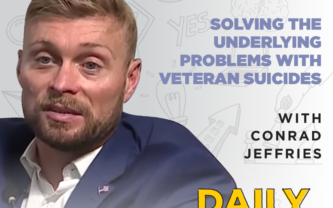 128. Solving the Underlying Problems with Veteran Suicides | with Conrad Jeffries