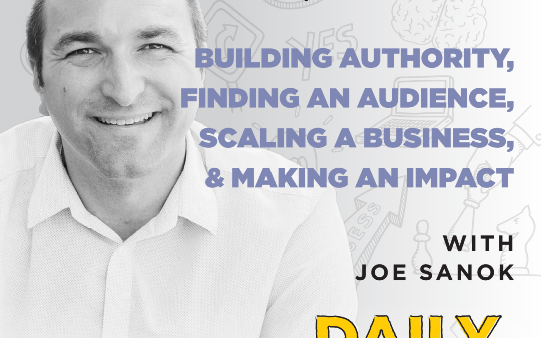 Ep. 63: Building Authority, Finding an Audience, Scaling a Business, & Making an Impact | with Joe Sanok