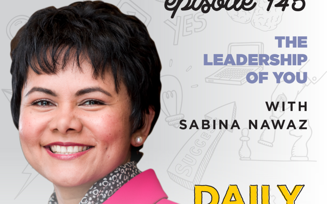 145. The Leadership of You | with Sabina Nawaz