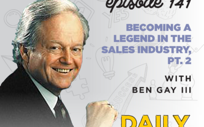 141. Becoming a Legend in the Sales Industry, Pt. 2 | with Ben Gay III
