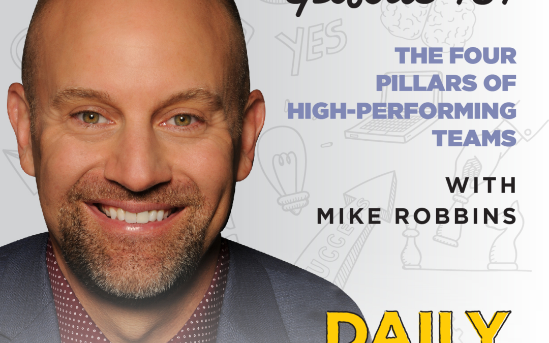 151. The Four Pillars of High-Performing Teams | with Mike Robbins