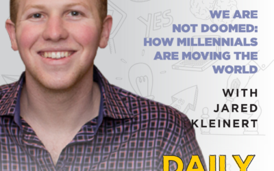 152. We Are Not Doomed: How Millennials Are Moving the World | with Jared Kleinert