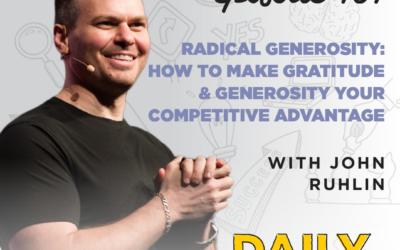 Ep. 101: Radical Generosity: How to Make Gratitude & Generosity Your Competitive Advantage  | with John Ruhlin