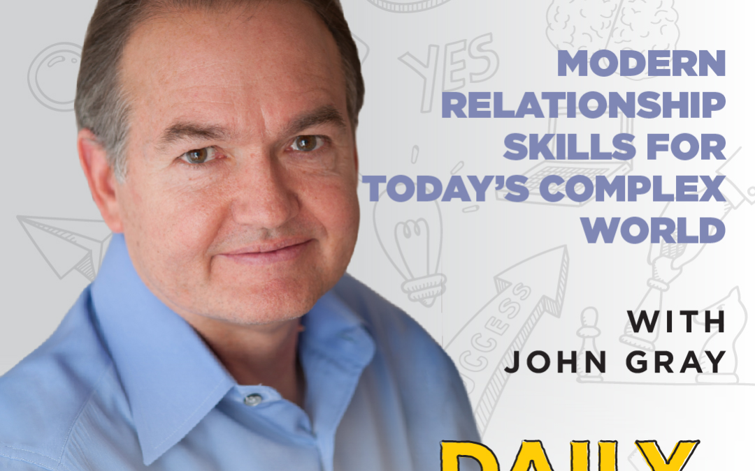 123: Modern Relationship Skills for Today's Complex World  | with John Gray