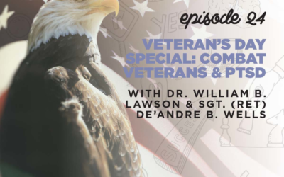 Ep. 24: Veteran's Day Special: Combat Veterans & PTSD | with Dr. William B. Lawson & Sgt. (Ret) De'Andre B. Wells