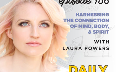 156. Harnessing The Connection of Mind, Body, & Spirit | with Laura Powers