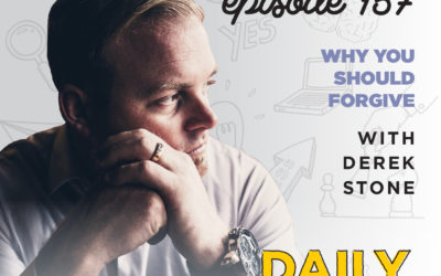 157. Why You Should Forgive | with Derek Stone