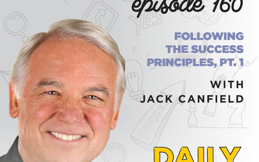 160. Following the Success Principles, Pt. 1 | with Jack Canfield